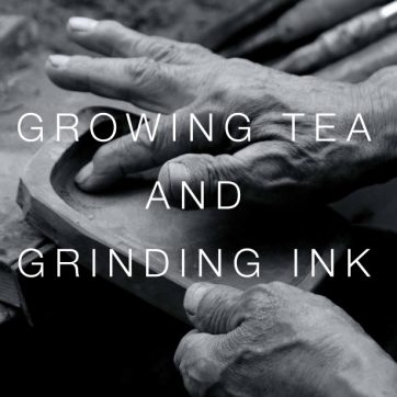 Growing Tea and Grinding Ink